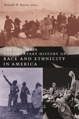 The Columbia Documentary History of Race and Ethnicity in America - Cup, and Bayor, Ronald H, Professor (Editor)