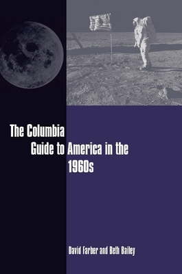 The Columbia Guide to America in the 1960s - Farber, David, and Bailey, Beth