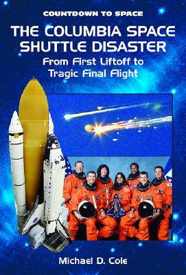 The Columbia Space Shuttle Disaster: From First Liftoff to Tragic Final Flight - Cole, Michael D