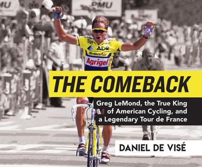 The Comeback: Greg Lemond, the True King of American Cycling, and a Legendary Tour de France - de Vis', Daniel, and Cross, Pete (Narrator)