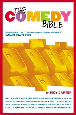 "The Comedy Bible: From Stand-Up to Sitcom--The Comedy Writer's Ultimate ""How To"" Guide - Carter, Judy"