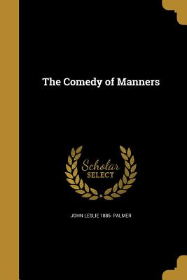 The Comedy of Manners - Palmer, John Leslie 1885-