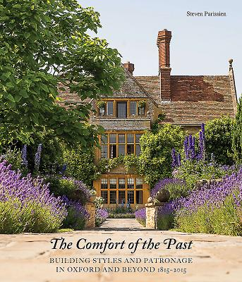 The Comfort of the Past: Building in Oxford and Beyond 1815-2015 - Parissien, Steven
