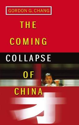 The Coming Collapse of China - Chang, Gordon G.