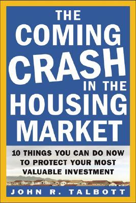 The Coming Crash in the Housing Market - Talbott, John, and Talbott John, R