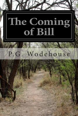 The Coming of Bill - Wodehouse, P G