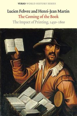 The Coming of the Book: The Impact of Printing, 1450-1800 - Febvre, Lucien, Professor, and Martin, Henri-Jean, Professor, and Gerard, David (Translated by)