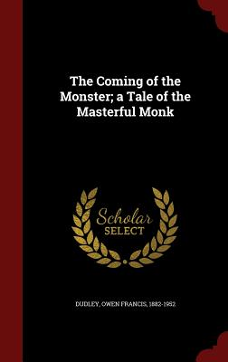 The Coming of the Monster; A Tale of the Masterful Monk - Dudley, Owen Francis