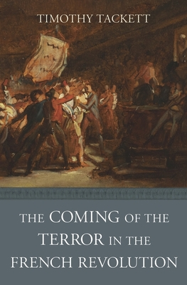 The Coming of the Terror in the French Revolution - Tackett, Timothy