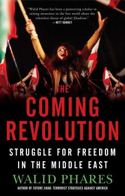 The Coming Revolution: Struggle for Freedom in the Middle East - Phares, Walid