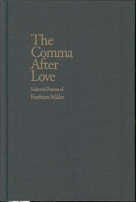 The Comma After Love: Selected Poems of Raeburn Miller - Miller, Raeburn, and Mackin, Cooper R (Editor), and Olson, Richard D (Editor)