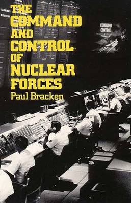 The Command and Control of Nuclear Forces - Bracken, Paul
