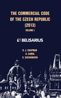 The Commercial Code of the Czech Republic Volume I - Chapman, H J
