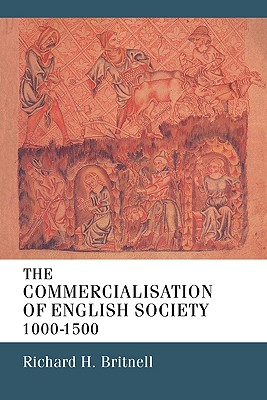 The Commercialisation of English Society 1000-1500 - Britnell, Richard H
