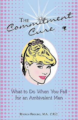 The Commitment Cure: What to Do When You Fall for an Ambivalent Man - Findling, Rhonda, M.A.