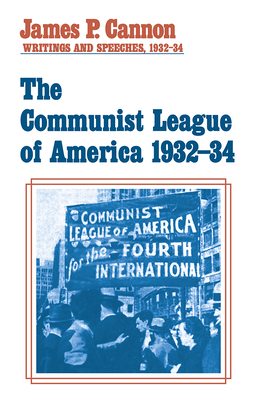 The Communist League of America 1932-34 - Cannon, James P.