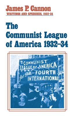 The Communist League of America 1932-34 - Cannon, James P.
