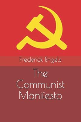 The Communist Manifesto - Marx, Karl, and Engels, Frederick