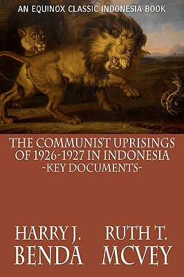 The Communist Uprisings of 1926-1927 in Indonesia: Key Documents - Benda, Harry J, and McVey, Ruth T