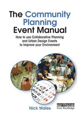 The Community Planning Event Manual: How to Use Collaborative Planning and Urban Design Events to Improve Your Environment - Wates, Nick, and Thompson, John