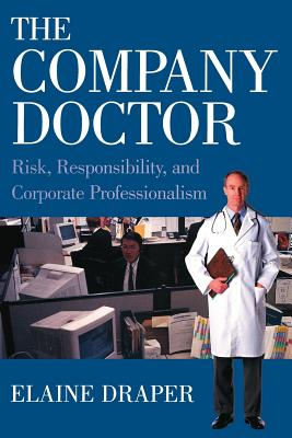 The Company Doctor: Risk, Responsibility, and Corporate Professionalism - Draper, Elaine