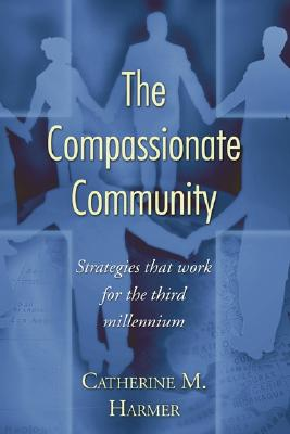 The Compassionate Community: Strategies That Work for the Third Millennium - Harmer, Catherine M