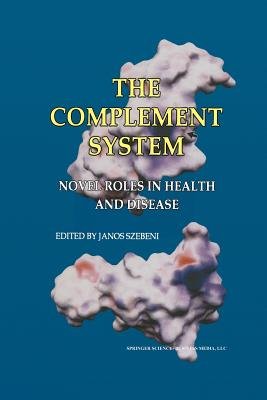 The Complement System: Novel Roles in Health and Disease - Szebeni, Janos (Editor)