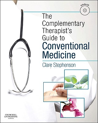 The Complementary Therapist's Guide to Conventional Medicine - Stephenson, Clare