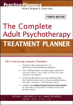 The Complete Adult Psychotherapy Treatment Planner - Jongsma, Arthur E, and Peterson, L Mark, and Bruce, Timothy J, Ph.D.