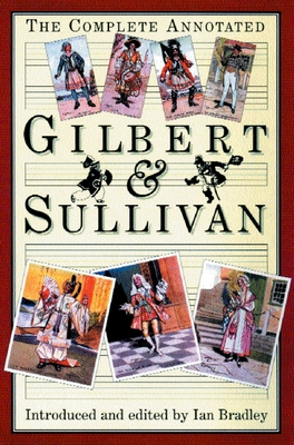 The Complete Annotated Gilbert and Sullivan - Bradley, Ian (Editor)