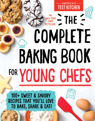 The Complete Baking Book for Young Chefs - America's Test Kitchen Kids