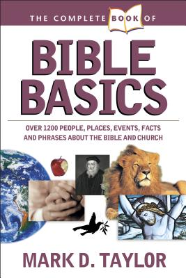The Complete Book of Bible Basics - Taylor, Mark D