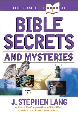 The Complete Book of Bible Secrets and Mysteries - Lang, J Stephen
