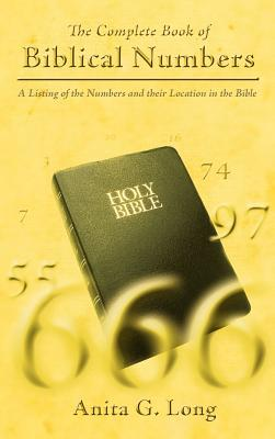 The Complete Book of Biblical Numbers: A Listing of the Numbers and Their Location in the Bible - Long, Anita G