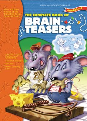 The Complete Book of Brainteasers, Grades 3 - 5 - School Specialty Publishing, and Carson-Dellosa Publishing, and American Education Publishing (Compiled by)