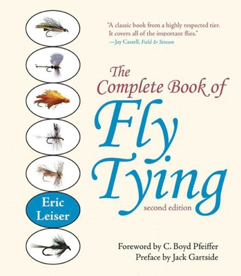 The Complete Book of Fly Tying - Leiser, Eric, and Pfeiffer, C Boyd (Foreword by), and Gartside, Jack (Preface by)