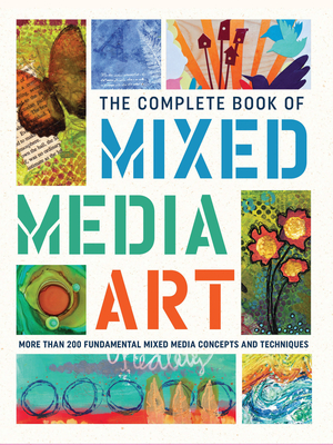 The Complete Book of Mixed Media Art: More than 200 fundamental mixed media concepts and techniques - Walter Foster Creative Team