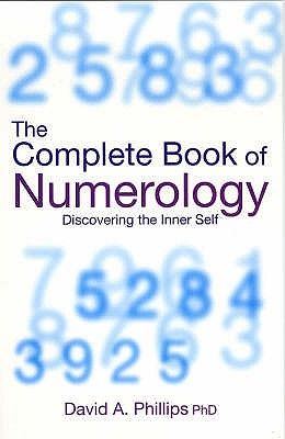 The Complete Book Of Numerology: Discovering Your Inner Self - Phillips, David A., and Anastasi, Leanne S. (Cover design by)