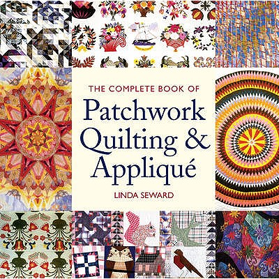 The Complete Book of Patchwork Quilting & Applique - Seward, Linda