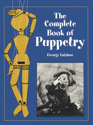 The Complete Book of Puppetry - Latshaw, George