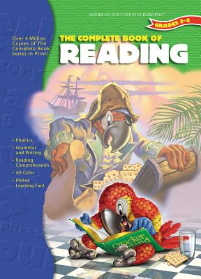 The Complete Book of Reading, Grades 3 - 4 - School Specialty Publishing, and Carson-Dellosa Publishing, and American Education Publishing (Compiled by)