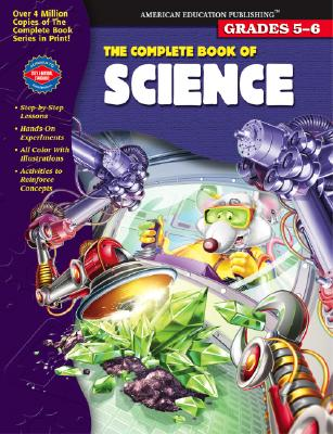 The Complete Book of Science, Grades 5-6 - American Education Publishing (Creator)