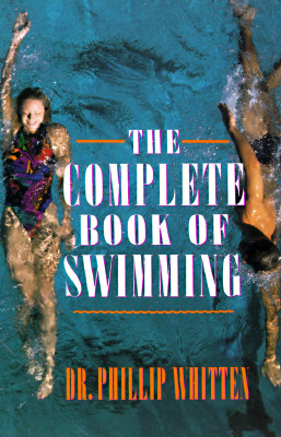 The Complete Book of Swimming - Whitten, Phillip