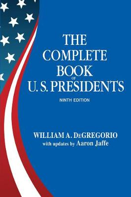The Complete Book of US Presidents - DeGregorio, William A, and Jaffe, Aaron