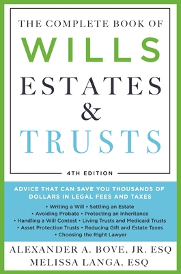The Complete Book of Wills, Estates & Trusts (4th Edition): Advice That Can Save You Thousands of Dollars in Legal Fees and Taxes - Bove, Alexander A, Esq, and Esq