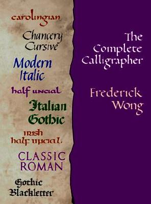 The Complete Calligrapher - Wong, Frederick