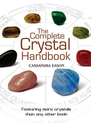 The Complete Crystal Handbook: Your Guide to More Than 500 Crystals - Eason, Cassandra