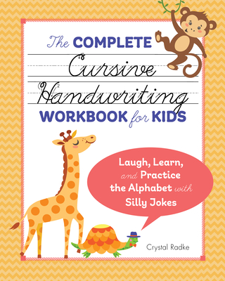 The Complete Cursive Handwriting Workbook for Kids: Laugh, Learn, and Practice the Alphabet with Silly Jokes - Radke, Crystal