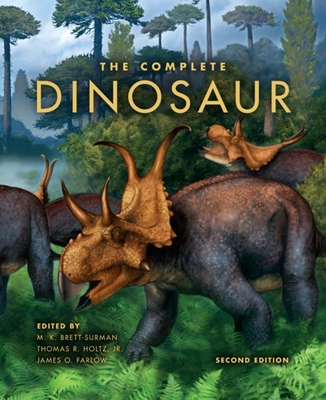 The Complete Dinosaur, Second Edition - Brett-Surman, M (Editor), and Holtz Jr, Thomas (Editor), and Farlow, James (Editor)