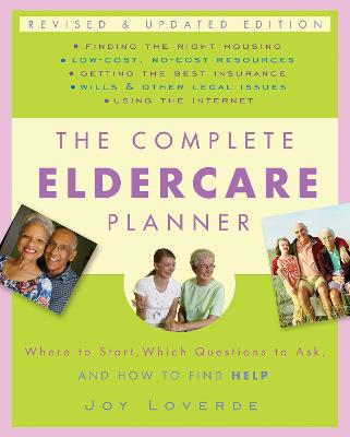 The Complete Eldercare Planner: Where to Start, Which Questions to Ask, and How to Find Help - Loverde, Joy